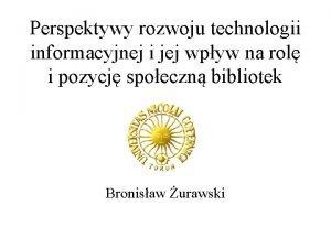 Perspektywy rozwoju technologii informacyjnej i jej wpyw na