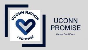 UCONN PROMISE We are One UConn UCONN PROMISE