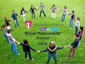 Mutual Responsibility Areyvut 2011 Behrman HouseBabaganewz Mutual Responsibility