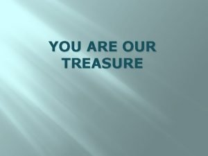 YOU ARE OUR TREASURE Blessed be our God