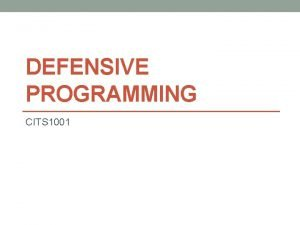 DEFENSIVE PROGRAMMING CITS 1001 2 Lecture Outline Why