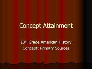Concept Attainment 10 th Grade American History Concept