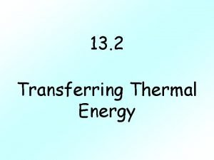 13 2 Transferring Thermal Energy I Transfer of