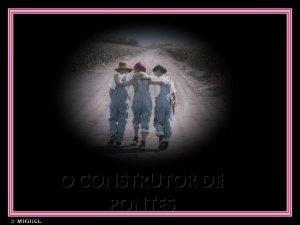O CONSTRUTOR DE PONTES Dois irmos que moravam