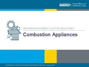 WEATHERIZATION ENERGY AUDITOR SINGLE FAMILY Combustion Appliances WEATHERIZATION