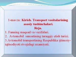 1 mavzu Kirish Transport vositalarining asosiy tushinchalari Reja
