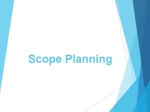 Scope Planning Scope Planning Defining the scope Project