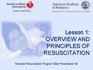 Lesson 1 OVERVIEW AND PRINCIPLES OF RESUSCITATION Neonatal