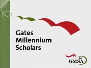 About the Program The Gates Millennium Scholars GMS