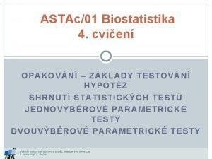 ASTAc01 Biostatistika 4 cvien OPAKOVN ZKLADY TESTOVN HYPOTZ