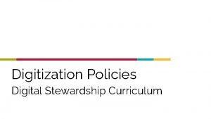 Digitization Policies Digital Stewardship Curriculum Digitization Purpose Statement