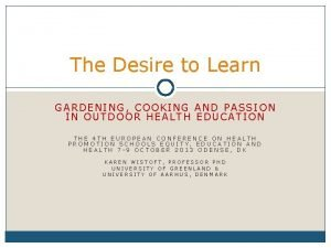 The Desire to Learn GARDENING COOKING AND PASSION