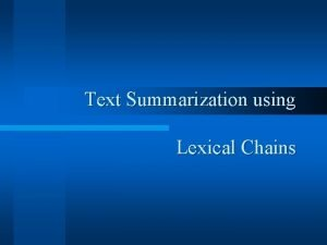 Text Summarization using Lexical Chains Summarization What is