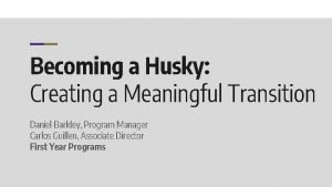 Becoming a Husky Creating a Meaningful Transition Daniel
