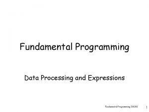 Fundamental Programming Data Processing and Expressions Fundamental Programming