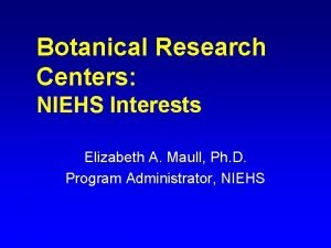 Botanical Research Centers NIEHS Interests Elizabeth A Maull