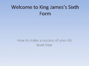 Welcome to King Jamess Sixth Form How to