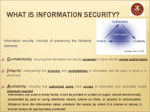 WHAT IS INFORMATION SECURITY Information security consists of