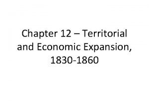 Chapter 12 Territorial and Economic Expansion 1830 1860