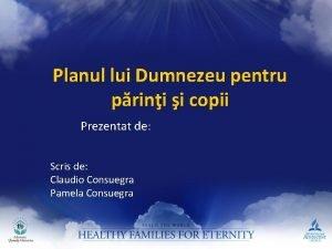 Planul lui Dumnezeu pentru prini i copii Prezentat