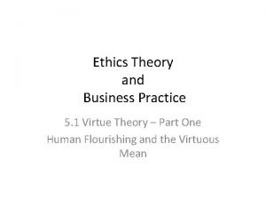 Ethics Theory and Business Practice 5 1 Virtue