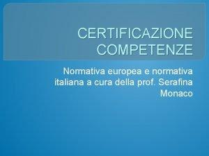 CERTIFICAZIONE COMPETENZE Normativa europea e normativa italiana a