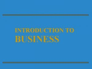 INTRODUCTION TO BUSINESS The Role of Business in