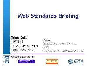 Web Standards Briefing Brian Kelly UKOLN University of