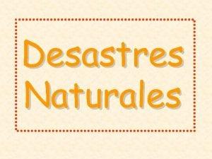 Desastres Naturales DESLIZAMIENTOS DESLAVES DESLIZAMIENTOS ERUPCIONES VOLCANICAS TORMENTAS