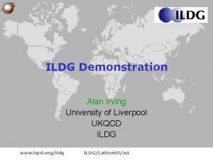 ILDG Demonstration Alan Irving University of Liverpool UKQCD
