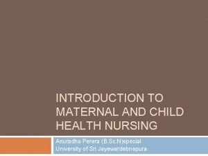 INTRODUCTION TO MATERNAL AND CHILD HEALTH NURSING Anuradha