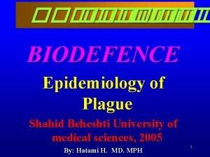 BIODEFENCE Epidemiology of Plague Shahid Beheshti University of