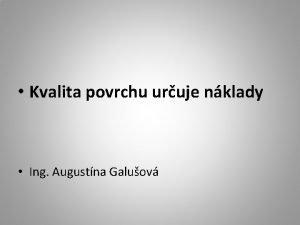 Kvalita povrchu uruje nklady Ing Augustna Galuov Finann