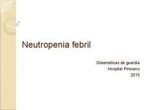 Neutropenia febril Sistemticas de guardia Hospital Pirovano 2015