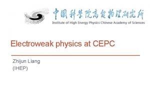 Electroweak physics at CEPC Zhijun Liang IHEP The