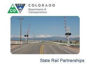 State Rail Partnerships State Rail Partnerships Colorado DOT