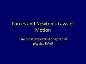 Forces and Newtons Laws of Motion The most