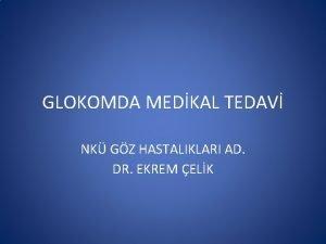 GLOKOMDA MEDKAL TEDAV NK GZ HASTALIKLARI AD DR