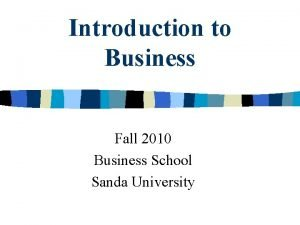 Introduction to Business Fall 2010 Business School Sanda