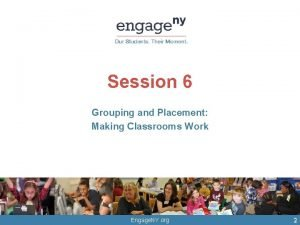 Session 6 Grouping and Placement Making Classrooms Work
