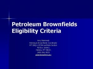 Petroleum Brownfields Eligibility Criteria Amy Steinmetz Petroleum Brownfields