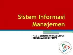 Sistem Informasi Manajemen Week 3 SISTEM INFORMASI UNTUK