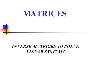 MATRICES INVERSE MATRICES TO SOLVE LINEAR SYSTEMS Identity