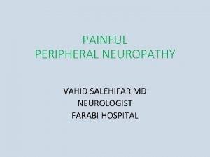 PAINFUL PERIPHERAL NEUROPATHY VAHID SALEHIFAR MD NEUROLOGIST FARABI