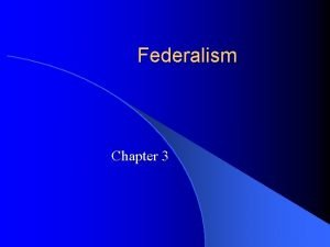 Federalism Chapter 3 Defining Federalism What is Federalism