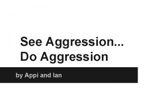 See Aggression Do Aggression by Appi and Ian