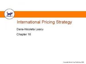 International Pricing Strategy DanaNicoleta Lascu Chapter 16 Copyright