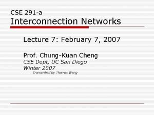 CSE 291 a Interconnection Networks Lecture 7 February