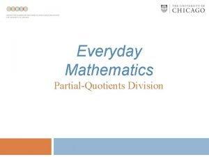 Everyday Mathematics PartialQuotients Division PartialQuotients Division Partialquotients is