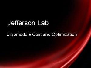 Jefferson Lab Cryomodule Cost and Optimization Based Jlab